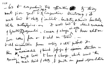 "Facsimile of a page from a note-book of 1837, by Charles Darwin. Transcription (from source): ""led to comprehend true affinities. My theory would give zest to recent & Fossil Comparative Anatomy : it would lead to study of instincts, heredity, & mind heredity, whole metaphysics, it would lead to closest examination of hybridity & generation, causes of change in order to know what we have come from & to what we tend, to what circumstances favour crossing & what prevents it, this & direct examination of direct passages of structure in species, might lead to laws of change, which would then be main object of study, to guide our speculations."" -- from the Life and Letters of Charles Darwin, edited by his son Francis Darwin, in Two Volumes: Vol. II. New York: D. Appleton and Company, 1887."